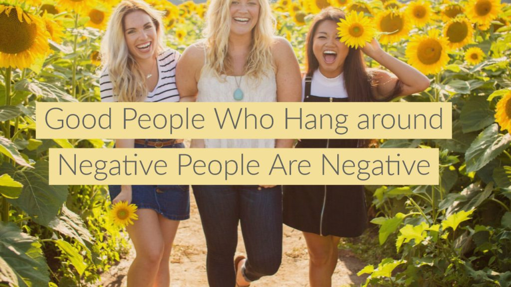 Good People Who Hang Around Negative People are Negative
