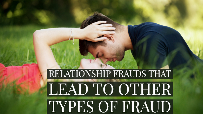 Relationship Fraud That Leads To Other Types of Fraud